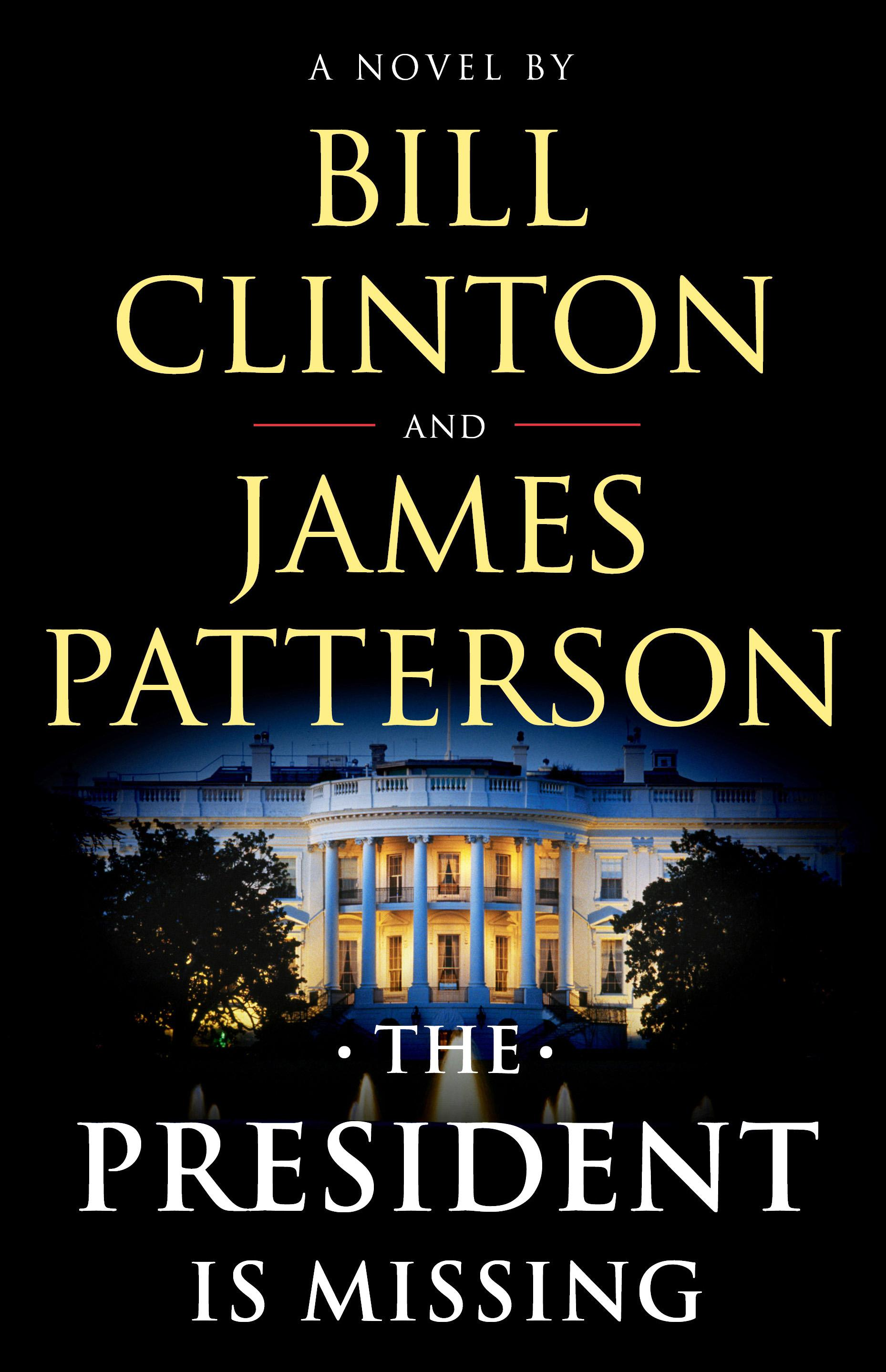 The President is Missing, by Bill Clinton and James Patterson (Image: Courtesy{ }Little, Brown and Company and Knopf){ }