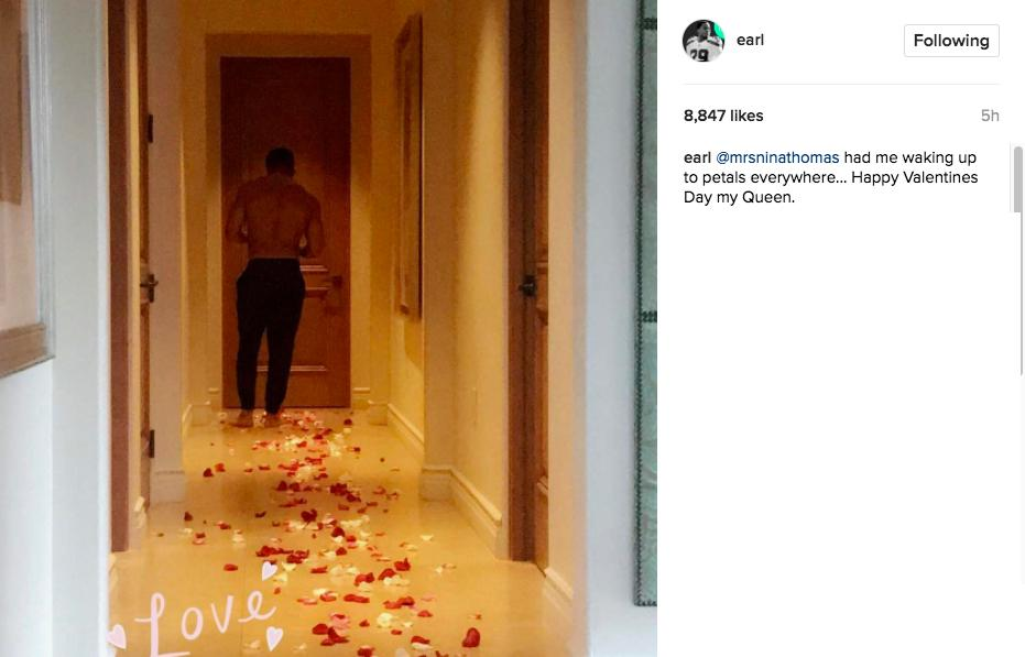 """@mrsninathomas had me waking up to petals everywhere...Happy Valentines Day my Queen."" - Instagram @earl"