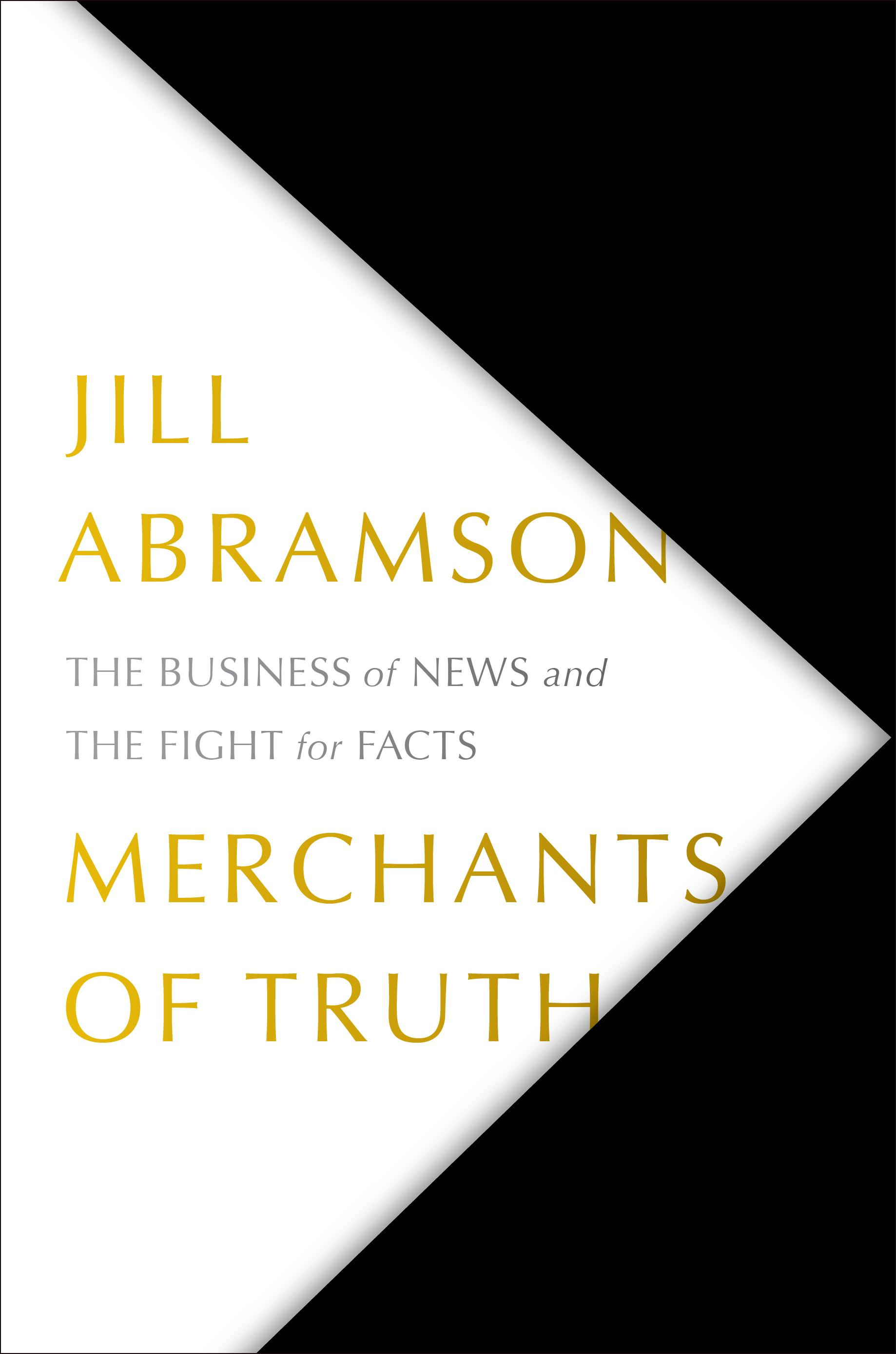 """Merchants of Truth: The Business of News and the Fight for Facts"" by Jill Abramson (Image: Courtesy Simon & Schuster)"